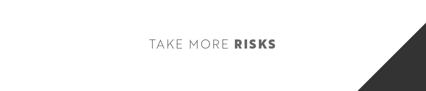 Take More Risks